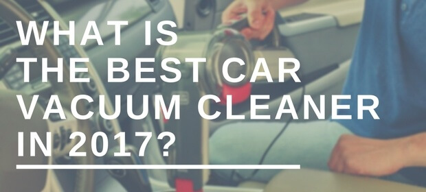 Guide for choosing the best car vacuum cleaner