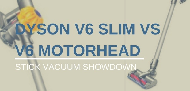Dyson V6 Slim vs V6 Motorhead Review and Comparison