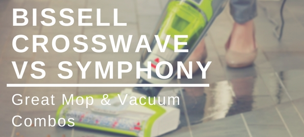 Bissell CrossWave vs Symphony Review and Comparison