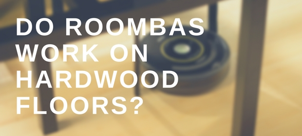 Do Roombas work on hardwood floors?