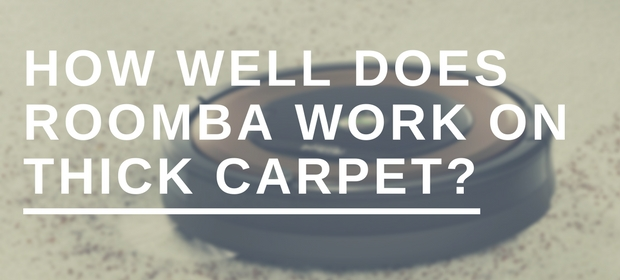 How well does Roomba work on thick carpet?