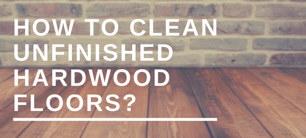 how to clean unfinished hardwood floors
