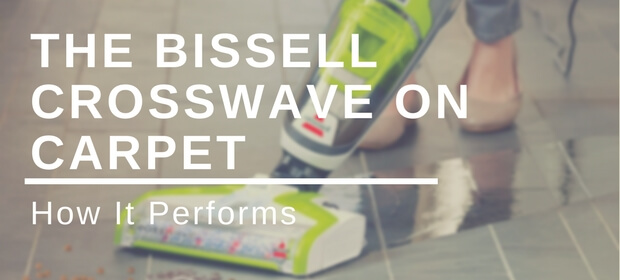 The Bissell CrossWave On Carpet: How It Performs