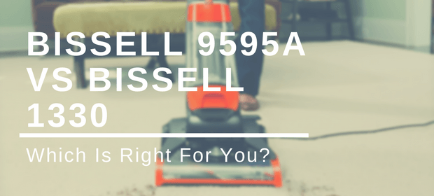 Bissell 9595a vs Bissell 1330 – Which Is Right For You?
