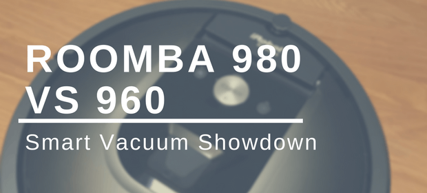 Smart Vacuum Showdown: Roomba 980 vs 960