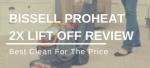 Bissell Proheat 2X Lift Off Reviews: Best Clean For The Price
