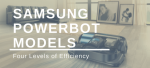 Samsung POWERbot Models: Four Levels of Efficiency