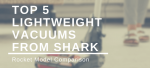 Top 5 Lightweight Vacuums from Shark: Rocket Model Comparison