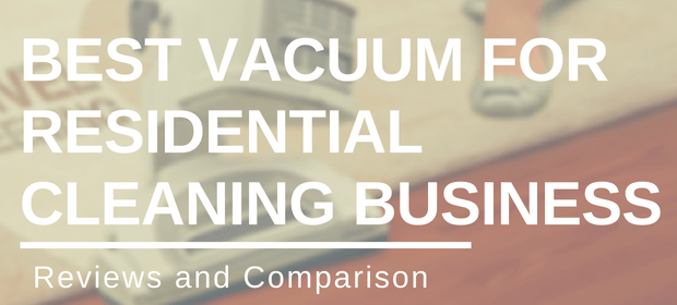 Best Vacuum for Residential Cleaning Business