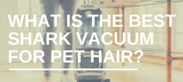What is the Best Shark Vacuum for Pet Hair