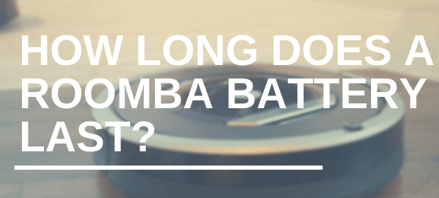 How Long Does a Roomba Battery Last