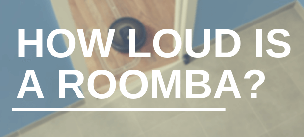 How Loud Is a Roomba