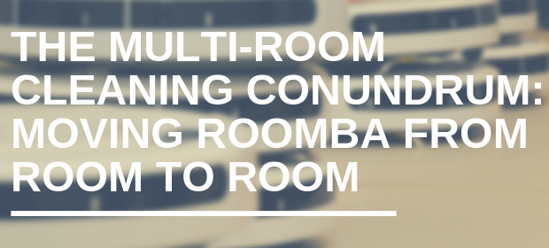 The Multi-Room Cleaning Conundrum. Moving Roomba from Room to Room