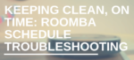 Keeping Clean, On time: Roomba Schedule Troubleshooting
