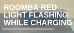 Roomba Red Light Flashing while Charging