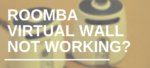Roomba Virtual Wall Not Working? Try These Handy Tips