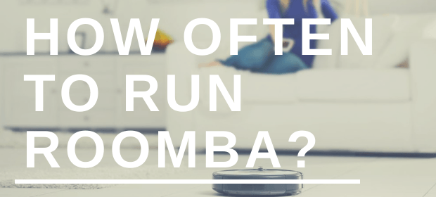 How Often To Run Roomba