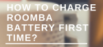 How to charge Roomba battery first time?