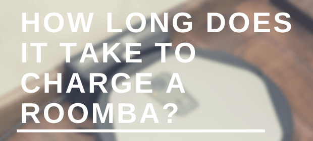 How Long Does It Take to Charge a Roomba